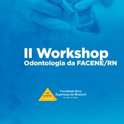 II WORKSHOP DE ODONTOLOGIA DA FACENE/RN