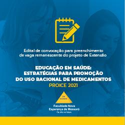 """EDITAL DE CONVOCAÇÃO PARA PREENCHIMENTO DE VAGA REMANESCENTE DO PROJETO DE EXTENSÃO """"EDUCAÇÃO EM SAÚDE: ESTRATÉGIAS PARA PROMOÇÃO DO USO RACIONAL DE MEDICAMENTOS"""" PROICE 2021."""